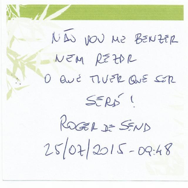 Não vou me benzer nem rezar O que tiver que ser será! Roger de Sena (25/07/2015 - 09:48)